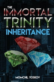 The Immortal Trinity: Inheritance - The Immortal Trinity, #1 ebook by Momchil Yoskov
