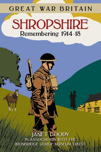 Great War Britain Shropshire: Remembering 1914-18 ebook by Janet Doody
