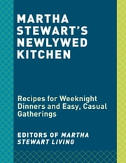 Martha Stewart's Newlywed Kitchen - Recipes for Weeknight Dinners and Easy, Casual Gatherings ebook by Editors of Martha Stewart Living