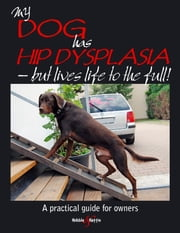My dog has hip dysplasia -  but lives life to the full! ebook by Kirsten Häusler,Barbara Friedrich