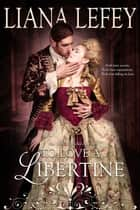 To Love a Libertine ebook by Liana LeFey