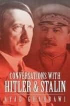 Conversations With Hitler & Stalin ebook by Ayad Gharbawi