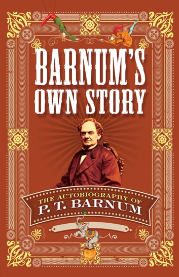 Barnum's Own Story - The Autobiography of P. T. Barnum eBook by P. T. Barnum