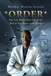 *ORDER* - You Can Build Your Life from Bad to Excellence with Order ebook by Wealbey Wealthy-beyond