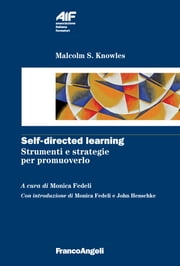 Self-directed learning. Strumenti e strategie per promuoverlo - Strumenti e strategie per promuoverlo ebook by Malcolm S. Knowles, Monica Fedeli
