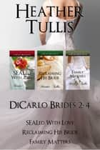 DiCarlo Brides Boxed set books 2, 3, 4 (SEALed With Love, Reclaiming His Bride, Family Matters) ebook by Heather Tullis