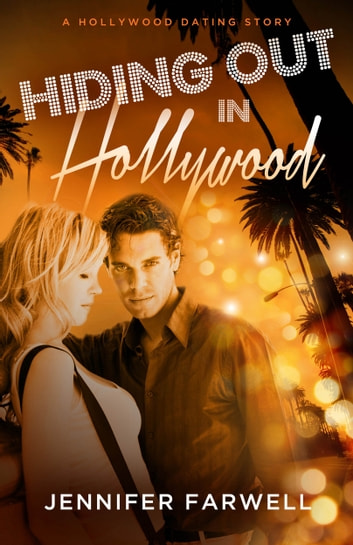 Hiding Out in Hollywood (A Hollywood Dating Story, Book 1) ebook by Jennifer Farwell