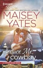 Seduce Me, Cowboy - A Sexy and Emotional Western Romance ebook by Maisey Yates