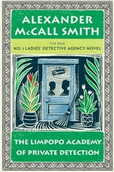 The Limpopo Academy of Private Detection ebook by Alexander McCall Smith