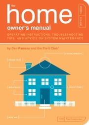 The Home Owner's Manual - Operating Instructions, Troubleshooting Tips, and Advice on System Maintenance ebook by Dan Ramsey,The Fix-It Club,Paul Kepple,Jude Buffum
