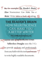 The Reader's Brain - How Neuroscience Can Make You a Better Writer ebook by Yellowlees Douglas