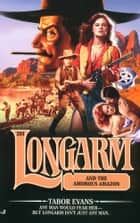 Longarm #288: Longarm and the Amorous Amazon ebook by Tabor Evans