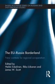 The EU-Russia Borderland - New Contexts for Regional Cooperation ebook by Heikki Eskelinen,Ilkka Liikanen,James W. Scott