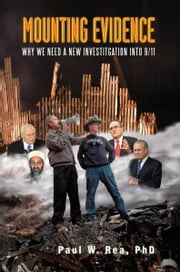 Mounting Evidence - Why We Need a New Investigation Into 9/11 ebook by Paul W. Rea, PhD
