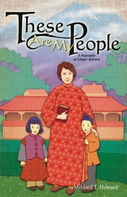 These Are My People - A Biography of Gladys Aylward ebook by Mildred T. Howard
