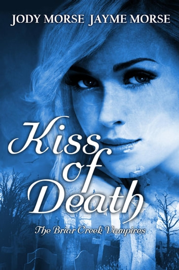 Kiss of Death - The Briar Creek Vampires, #1 ebook by Jayme Morse,Jody Morse