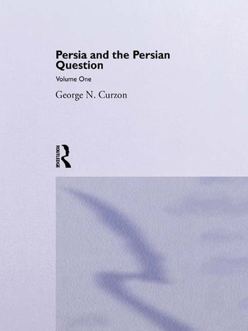 Persia and the Persian Question - Volume One ebook by George N. Curzon