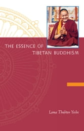 The Essence of Tibetan Buddhism ebook by Lama Yeshe