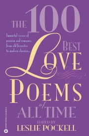The 100 Best Love Poems of All Time ebook by Leslie Pockell
