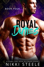 Royal Duties - Book Four - Royal Duties, #4 ebook by Nikki Steele
