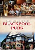 Blackpool Pubs ebook by Allan W. Wood, Chris Bottomley