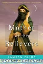 Mother of the Believers ebook by Kamran Pasha