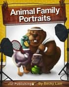 Animal Family Portraits ebook by Becky Lam, Becky Lam