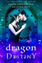 Dragon Destiny ebook by Laura Greenwood, Arizona Tape