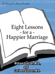 Eight Lessons for a Happier Marriage ebook by Carleen Glasser,William Glasser, M.D.