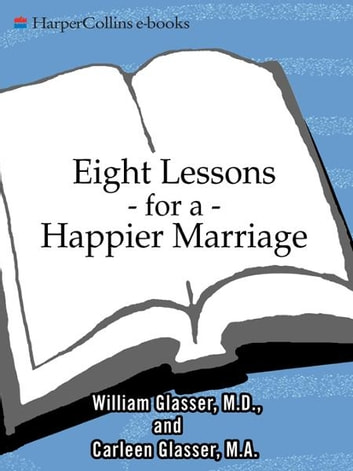 Eight Lessons for a Happier Marriage ebook by Carleen Glasser,William Glasser M.D.