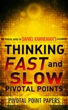 Thinking, Fast And Slow Pivotal Points - Pivotal Point Papers ebook by Pivotal Point Papers