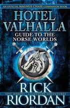 Hotel Valhalla Guide to the Norse Worlds - Your Introduction to Deities, Mythical Beings & Fantastic Creatures ebook by Rick Riordan