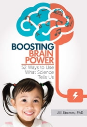 Boosting Brain Power - 52 Ways to Use What Science Tells Us ebook by Jill Stamm