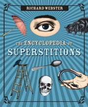 The Encyclopedia of Superstitions ebook by Richard Webster