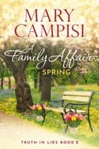 A Family Affair: Spring - A Small Town Family Saga ebook by Mary Campisi