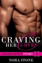 Craving Her Curves 2 - Craving Her Curves, #2 ebook by Nora Stone