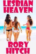 Lesbian Heaven ebook by Rory Hitch