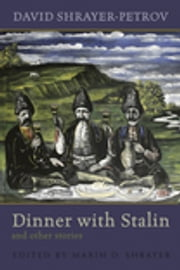 Dinner with Stalin and Other Stories ebook by David Shrayer-Petrov,Maxim D. Shrayer