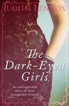 The Dark-Eyed Girls - An unforgettable story of three inseparable friends ebook by Judith Lennox