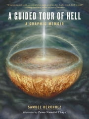 A Guided Tour of Hell - A Graphic Memoir ebook by Samuel Bercholz, Pema Namdol Thaye