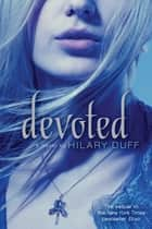 Devoted - An Elixir Novel ebook by Hilary Duff