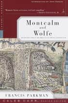 Montcalm and Wolfe - The Riveting Story of the Heroes of the French & Indian War (A Modern Library E-Book) ebook by Francis Parkman