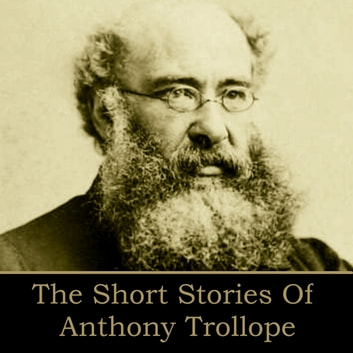Short Stories of Anthony Trollope, The - Father Giles of Ballymoy; Malachi's Cove audiobook by Anthony Trollope