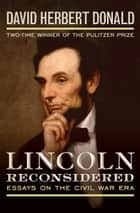 Lincoln Reconsidered ebook by David Herbert Donald