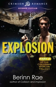 Explosion - Part 3 in the Colliding Worlds Trilogy ebook by Berinn Rae