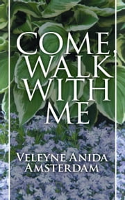 Come, Walk With Me ebook by Amsterdam, Veleyne Anida