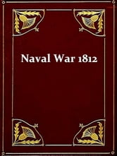 The Naval War of 1812 - Or the History of the United States Navy during the Last War with Great Britain to Which Is Appended an Account of the Battle of New Orleans, Third Edition ebook by Theodore Roosevelt,Edward K. Eckert, Introduction