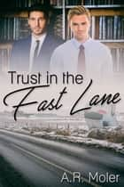 Trust in the Fast Lane ebook by A.R. Moler