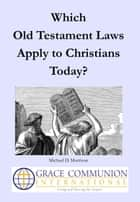 Which Old Testament Laws Apply to Christians Today? ebook by Michael D. Morrison