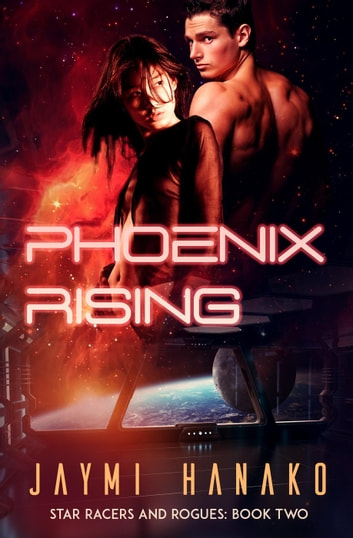 Phoenix Rising - Star Racers and Rogues, #2 ebook by Jaymi Hanako